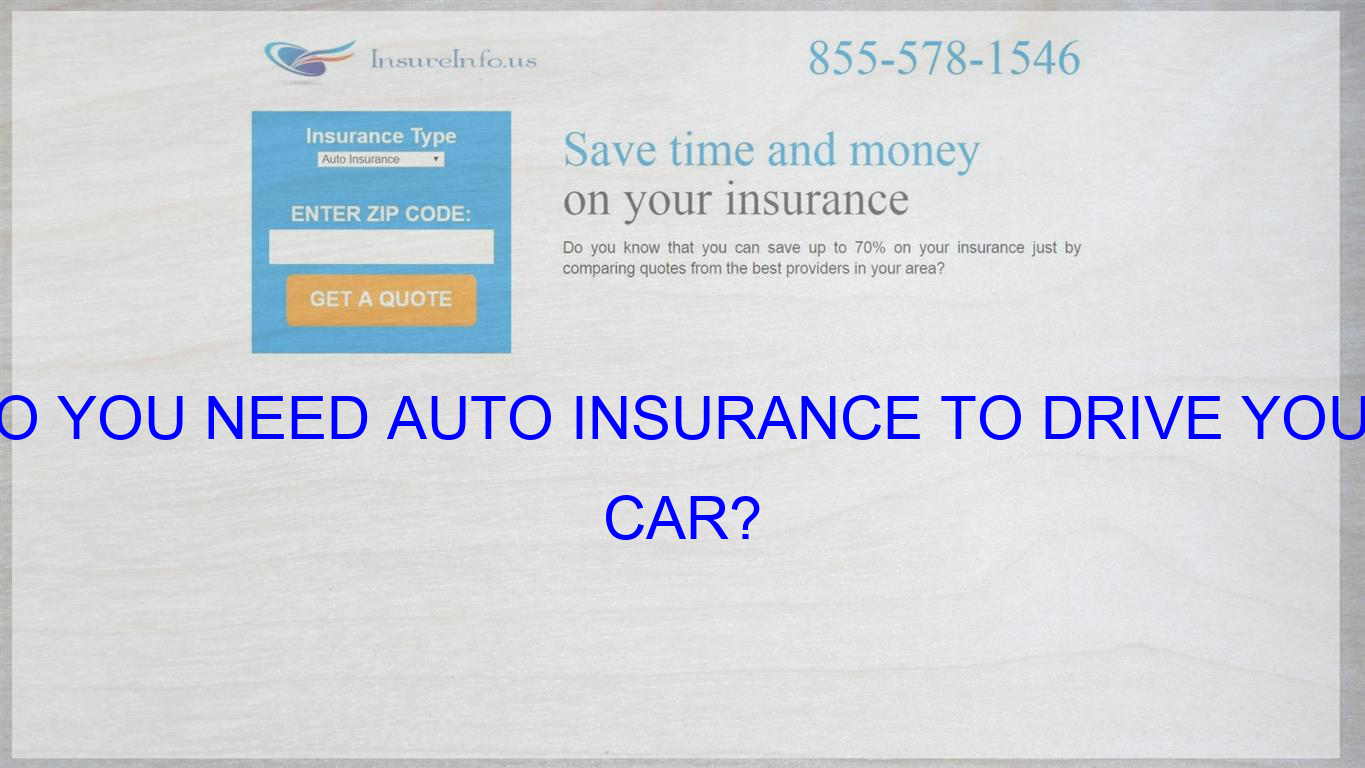 Do You Need Auto Insurance To Drive Your Car Compare Quotes