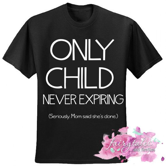 af0203e6e Only Child Never Expiring Shirt - Only Child Shirt - One and Done Shirt.  NOW STOP ASKING