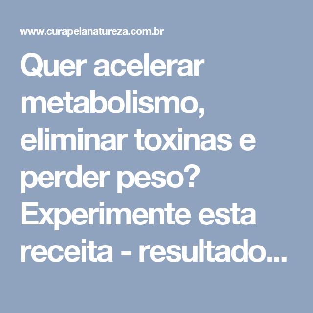 Quer acelerar metabolismo, eliminar toxinas e perder peso? Experimente esta receita - resultados em 72 horas! | Cura pela Natureza