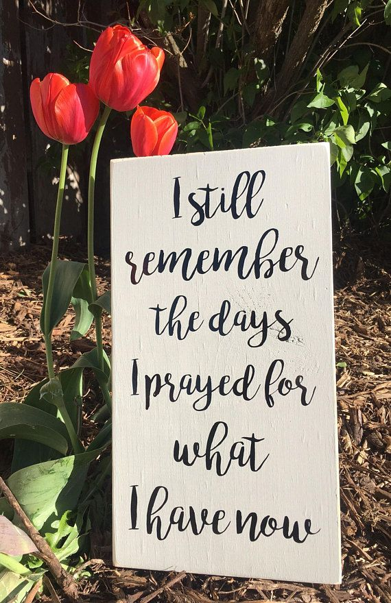 beautiful lines for5th wedding anniversary%0A I still remember the days I prayed for what I have now   Home Quotes   Wood  Sign   Hand Painted   Rustic Sign   Rustic Home Decor   Prayed