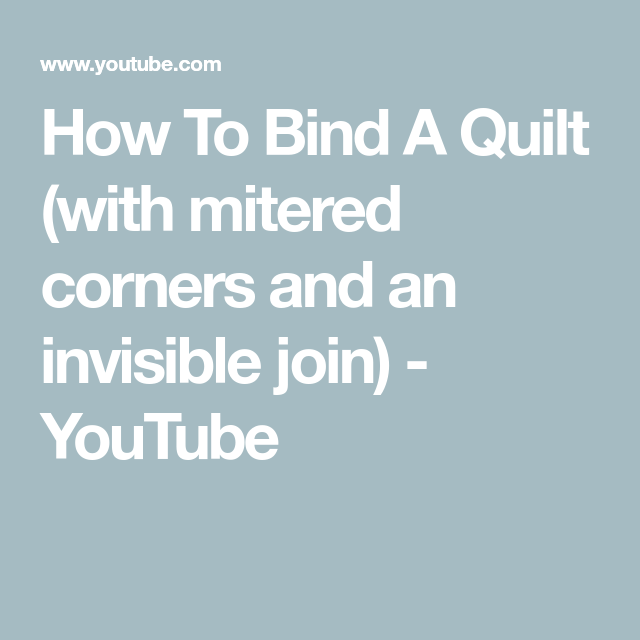 How To Bind A Quilt (with Mitered Corners And An Invisible