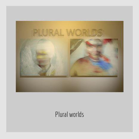 PLURAL WORLDS. YENY CASANUEVA Y ALEJANDRO GONZÁLEZ. PROYECTO PROCESUAL ART.