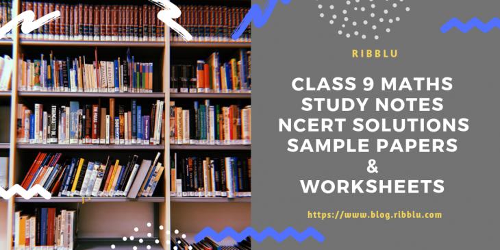 Class 9 Maths Study Notes, NCERT Solutions & Sample