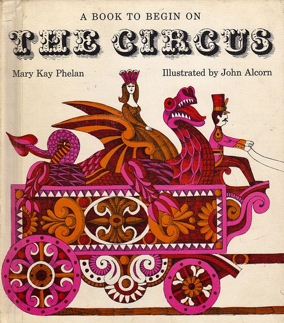 A Book to Begin on The Circus    by Mary Kay Phelan, illustrated by John Alcorn (1968).
