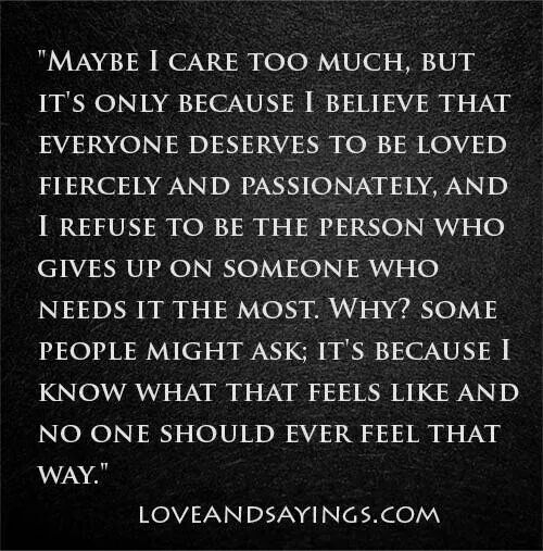Maybe I Care Too Much Care Too Much Quotes I Care Too Much Self Love Quotes