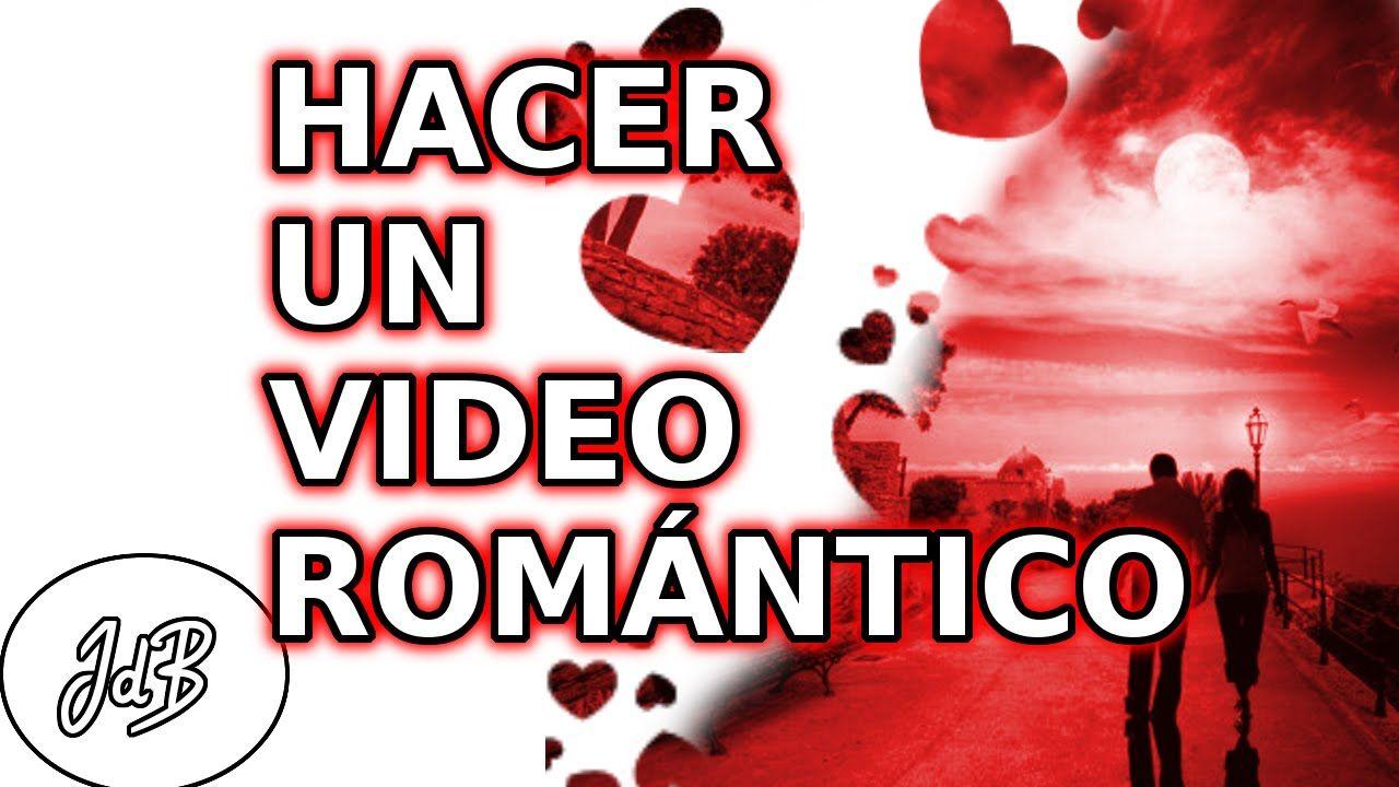 Como Hacer Un Video Romantico Para Mi Pareja Con Imagenes