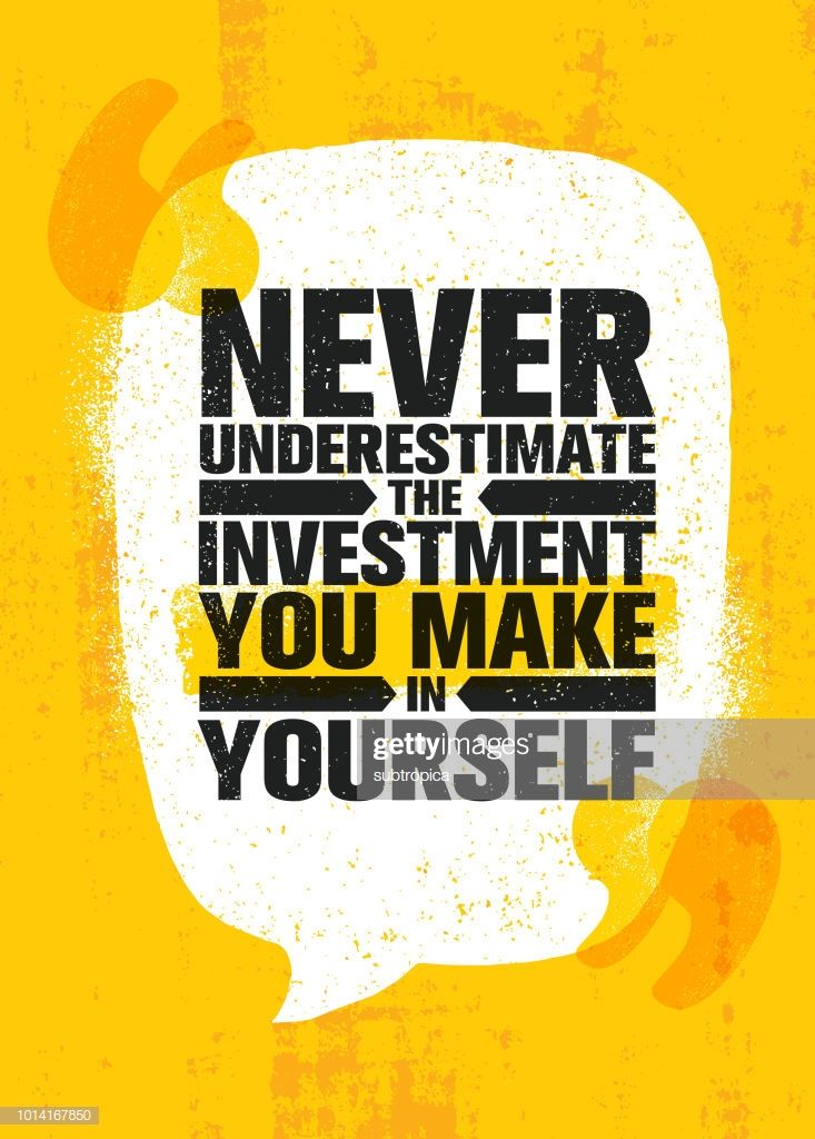 Never Underestimate The Investment You Make In Yourself