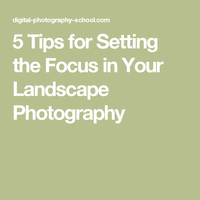 5 Tips for Setting the Focus in Your Landscape Photography