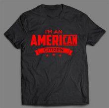 I'M AN AMERICAN CITIZEN T-SHIRT