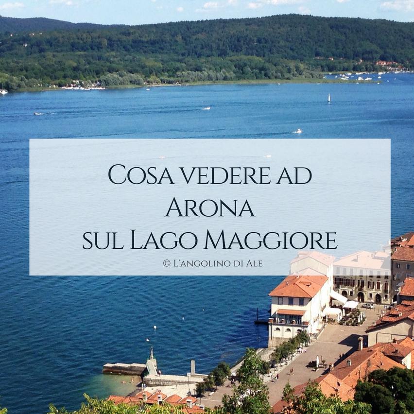Cosa Vedere Ad Arona Sul Lago Maggiore Arona Lagomaggiore Travel Lago Cose Viaggi