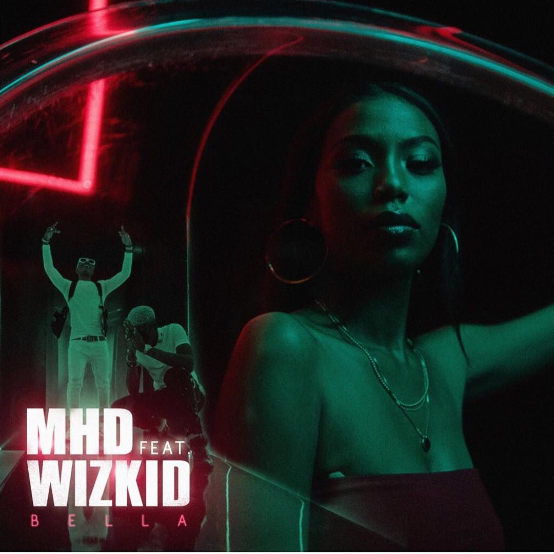 DOWNLOAD: MHD ft Wizkid - Bella (Mp3 Audio) | Latest Music