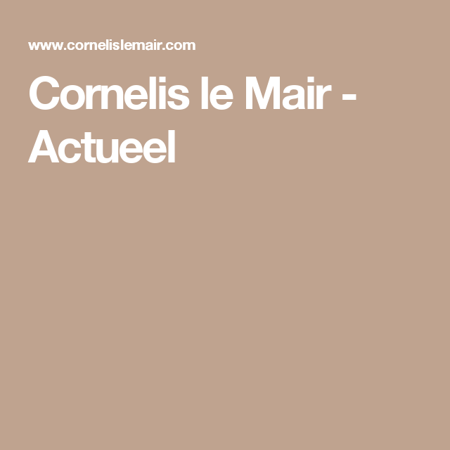 Cornelis le Mair - Actueel