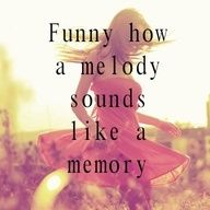 Funny how a melody sounds like a memory like a sound track to a July Saturday night!!!!!