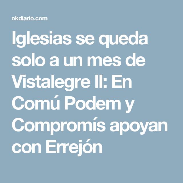 Iglesias se queda solo a un mes de Vistalegre II: En Comú Podem y Compromís apoyan con Errejón