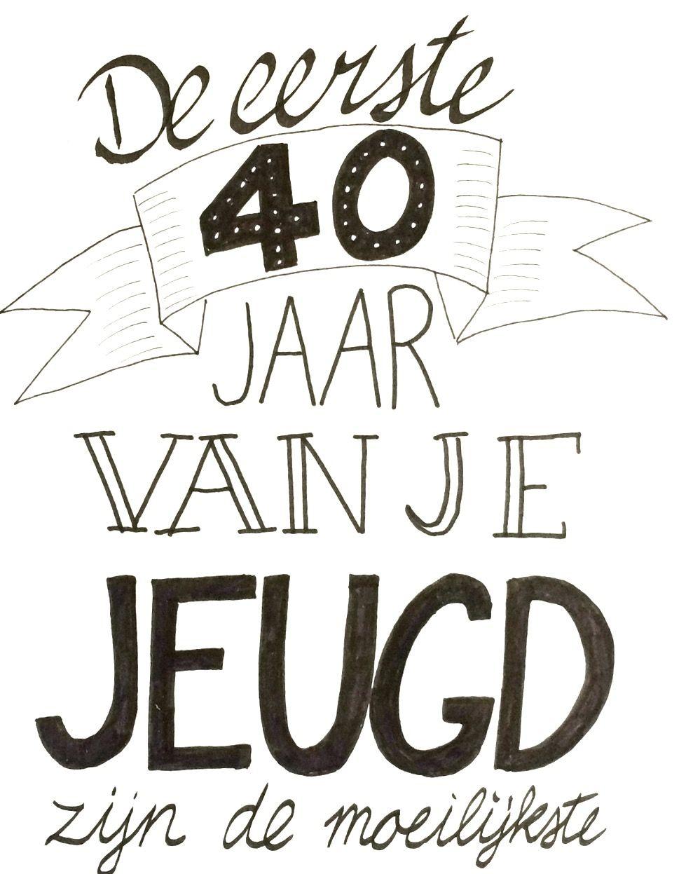 40 Jaar Spreuken Verjaardag.De Eerste 40 Jaar Van Je Jeugd Zijn De Moeilijkste