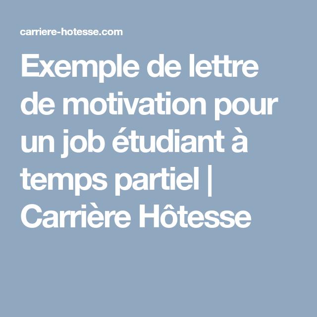 Exemple De Lettre De Motivation Pour Un Job Etudiant A Temps Partiel C Lettre De Motivation Lettre De Motivation Job Etudiant Exemple De Lettre De Motivation