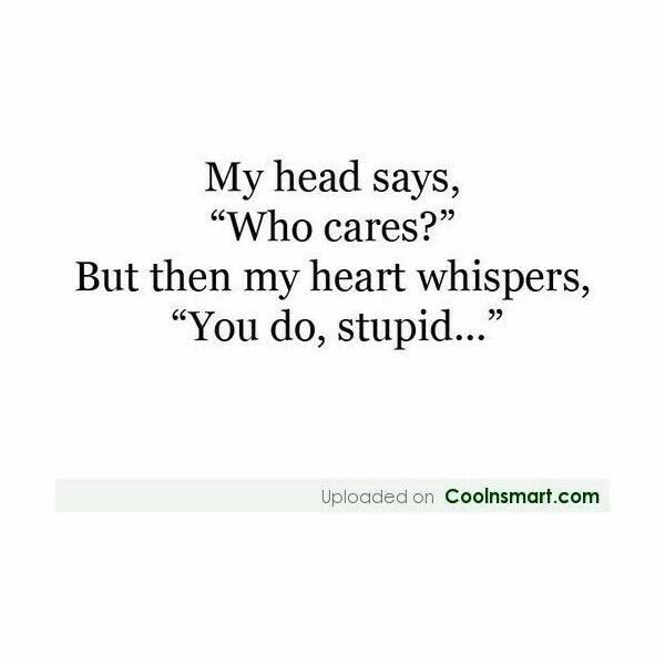 "Breaking Up Quotes My Head Says ""who Cares"" But Then My Heart Whispers ""you Do ."