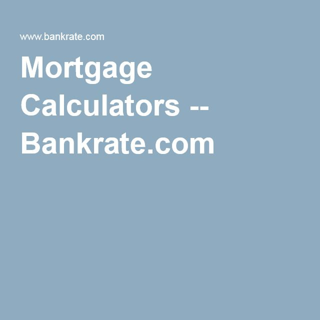 Mortgage Calculators  BankrateCom  Real Estate Advice