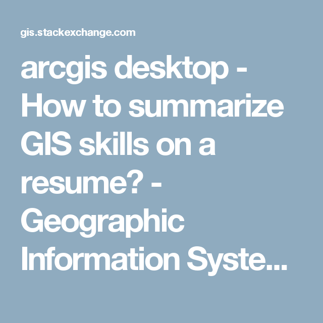 Geographic Information System Engineer Sample Resume Arcgis Desktop  How To Summarize Gis Skills On A Resume