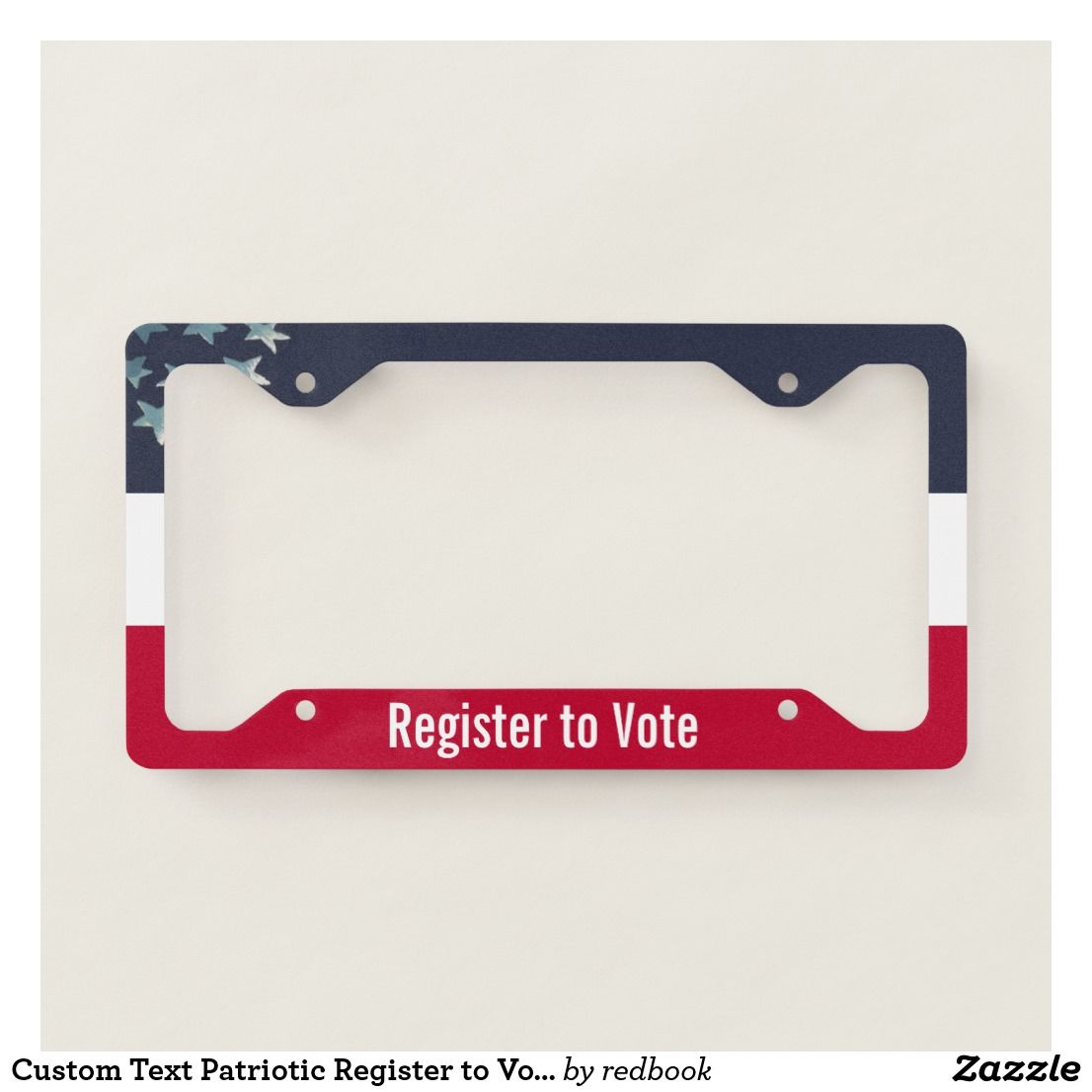 Custom Text Patriotic Register to Vote License Plate Frame | License ...
