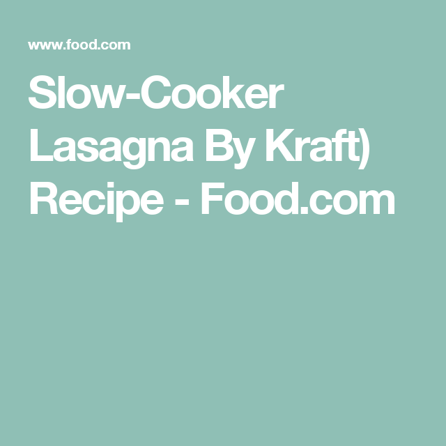 Slow-Cooker Lasagna By Kraft) Recipe - Food.com