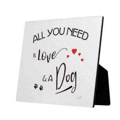 Love Plaques Quotes New Allyouneedisloveand A Dog Graphic Plaque  Love Quote Quotes