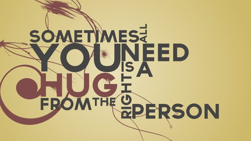 Sometimes all you need is a hug from the right person  Source: Running to nowhere (Fb)