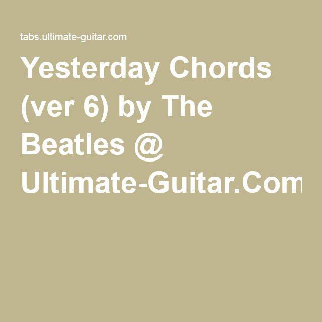 Yesterday Chords (ver 6) by The Beatles @ Ultimate-Guitar.Com ...