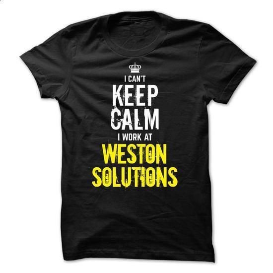 Special - I Cant Keep Calm, I Work At WESTON SOLUTIONS - #tee women #white sweater. PURCHASE NOW => https://www.sunfrog.com/Funny/Special--I-Cant-Keep-Calm-I-Work-At-WESTON-SOLUTIONS.html?68278