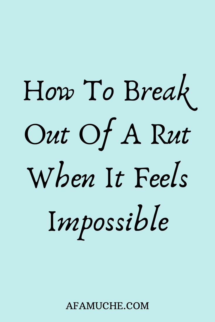 Work Stress Quotes How to break out of a rut when it feels impossible