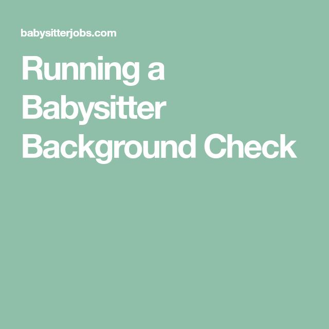 Running A Babysitter Background Check Babysitter Background Check How Are You Feeling