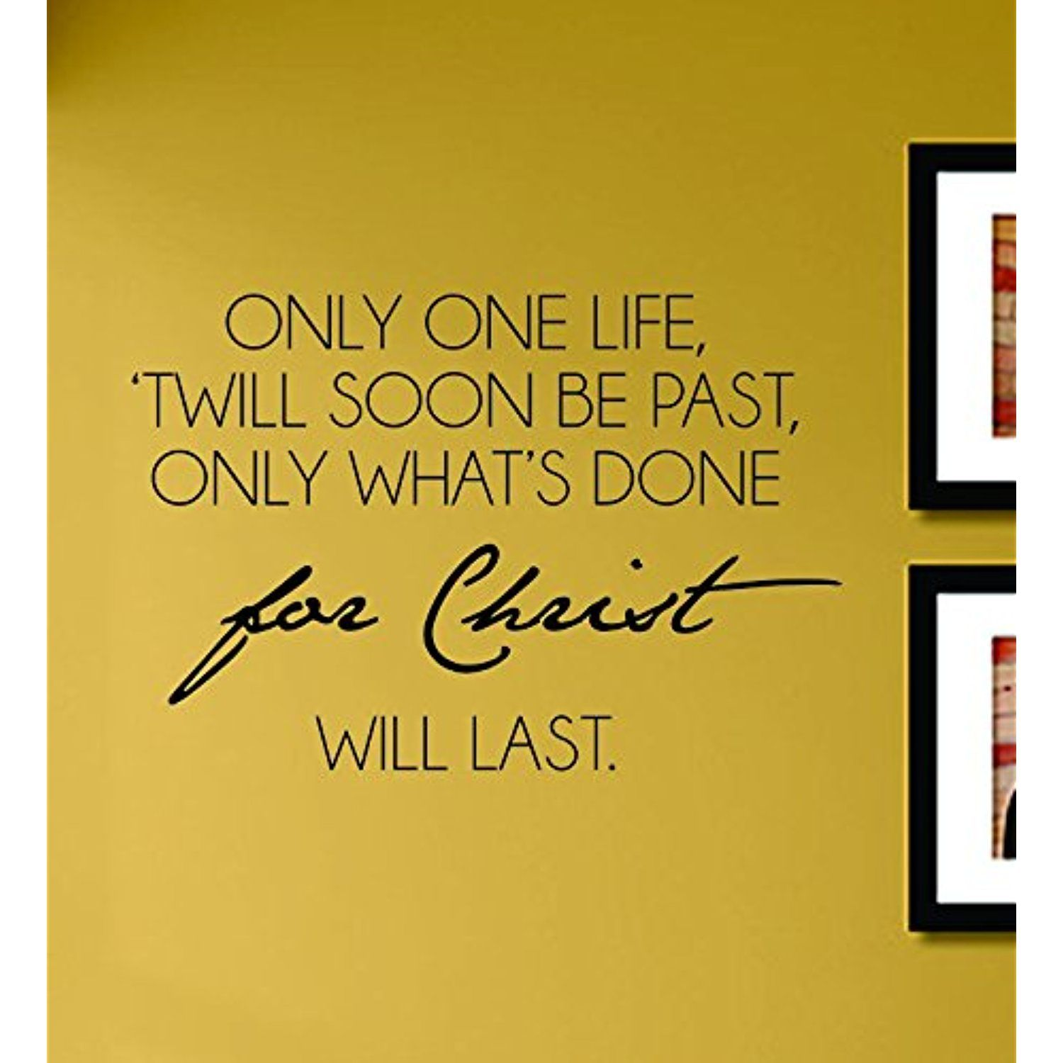 Only One Life Twill Soon Be Past Only What\'s Done for Christ Will ...