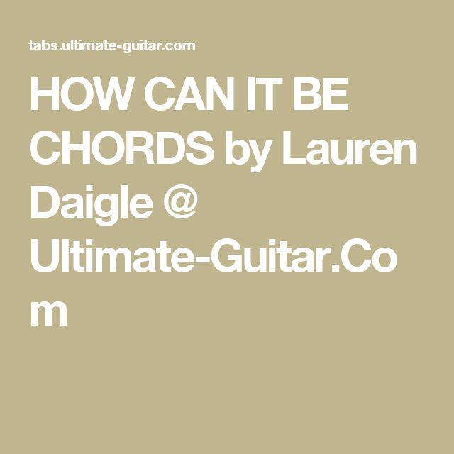 HOW CAN IT BE CHORDS by Lauren Daigle @ Ultimate-Guitar.Com | Music ...