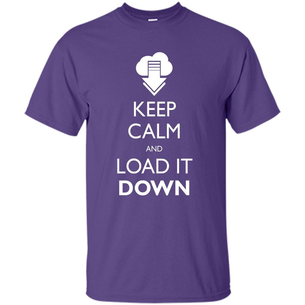 Keep Calm And Load It Down T-shirt