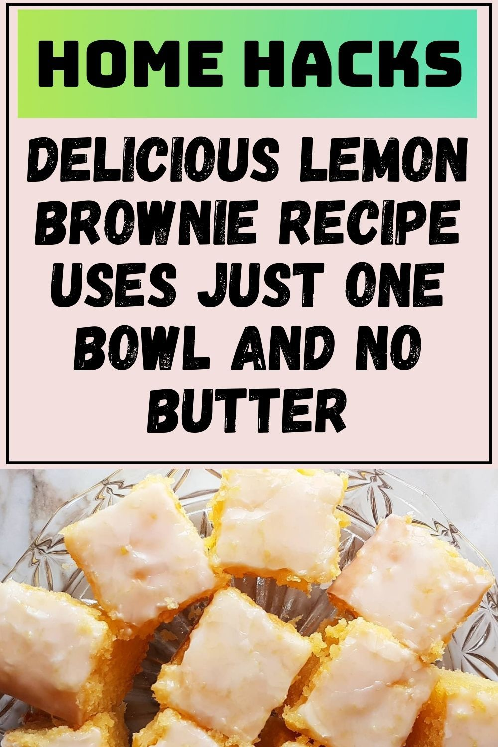 Delicious Lemon Brownie Recipe Uses Just One Bowl