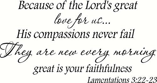 Lamentations 3:22-23 Wall Art, Because of the Lord's Great Love for Us... His Compassions Never Fail, They Are New Every Morning, Great Is Your Faithfulness, Creation Vinyls Creation Vinyls http://www.amazon.com/dp/B00PEI5FT4/ref=cm_sw_r_pi_dp_MVKPub10P7W68