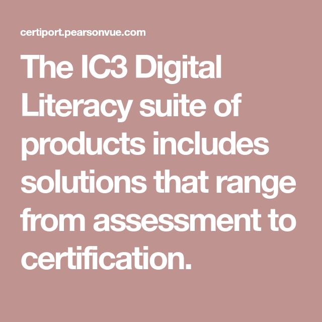 The IC3 Digital Literacy Suite Of Products Includes