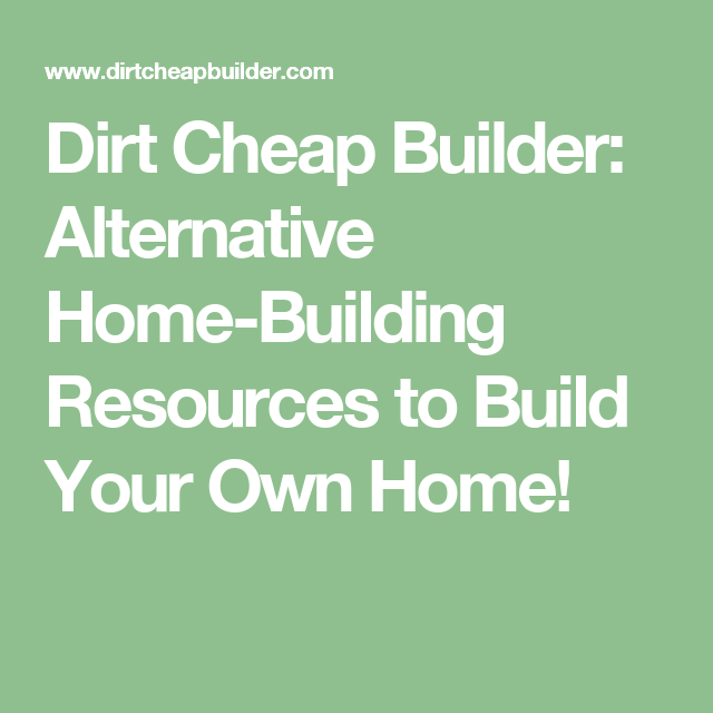 Dirt Cheap Builder: Alternative Home-Building Resources to Build