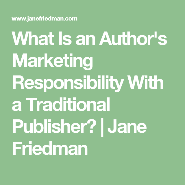 What Is an Author's Marketing Responsibility With a Traditional Publisher? | Jane Friedman
