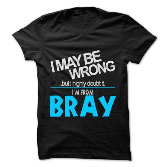 I May Be Wrong But I Highly Doubt It I am From... Bray - 99 Cool City Shirt ! - #teacher gift #bridesmaid gift. I May Be Wrong But I Highly Doubt It I am From... Bray - 99 Cool City Shirt !, wedding gift,thank you gift. GET =>...