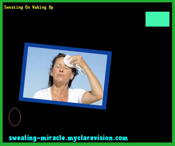 Sweating On Waking Up 105554 - Your Body to Stop Excessive Sweating In 48 Hours - Guaranteed!