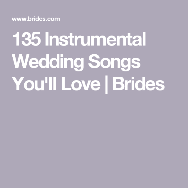 Best Instrumental Wedding Songs: 100 Instrumental Wedding Songs To Walk Down The Aisle To