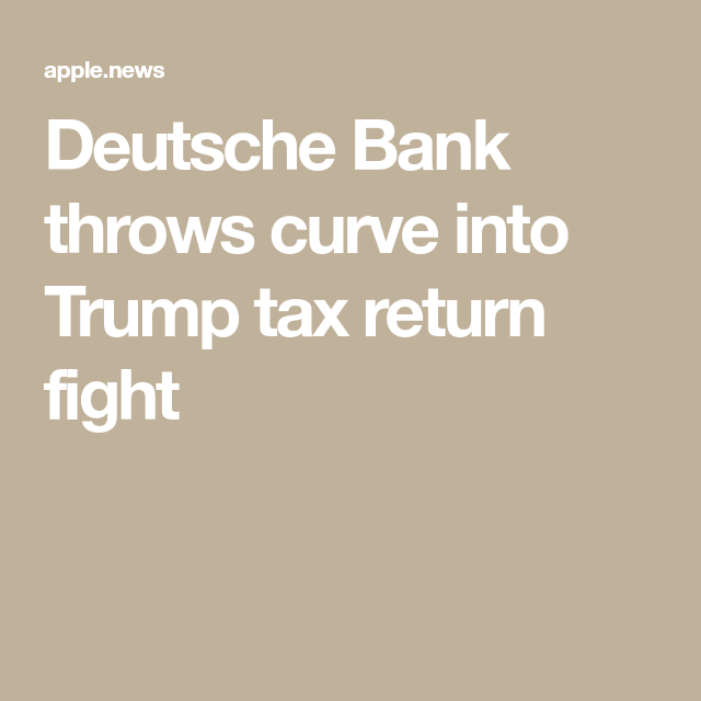 Deutsche Bank throws curve into Trump tax return fight