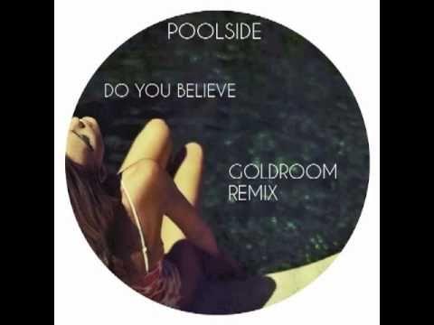 Poolside Do You Believe Goldroom Remix 3 Do You Believe Remix Feel Good