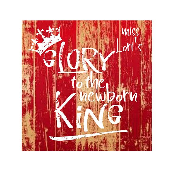 Glory To The Newborn King Svg Cut File Distress Christmas Cricut