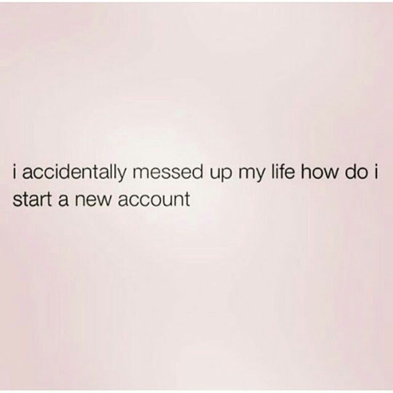 Messed Up Life Quotes: I Accidentally Messed Up My Life, How Do I Start A New