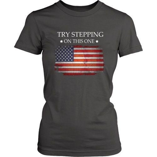 American Pride T-Shirt - Try Stepping On This Flag - Design on Front