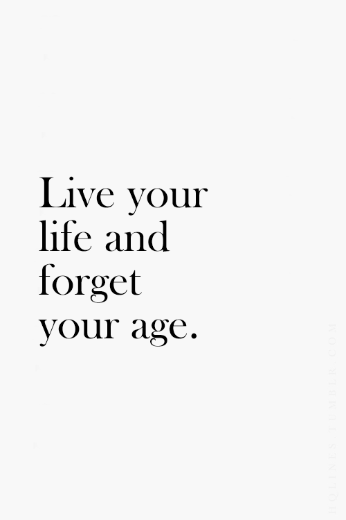 live your life and forget your age ❥ ages don t matter friends