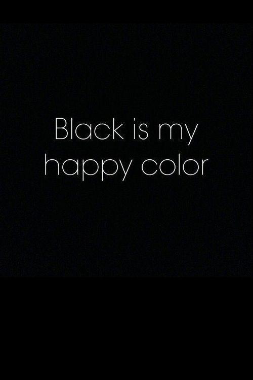 Black Is My Happy Color Black Quotes True Quotes Black Wallpaper Black wallpaper color full