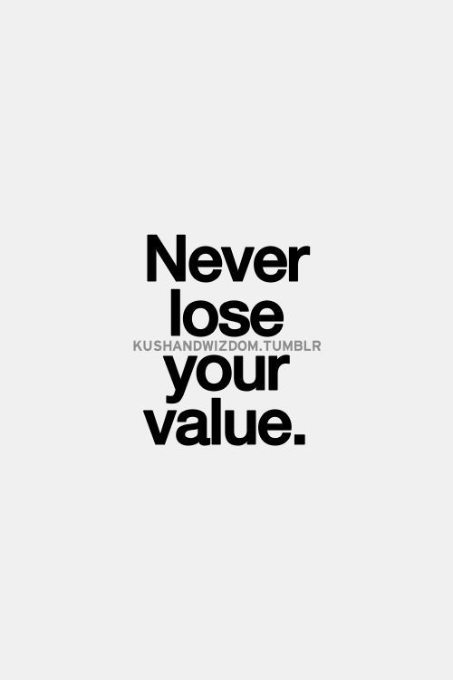 Never Lose Your Value Quotes Inspirational Quotes Pictures Life